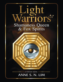 Light Warriors Shamaness Queen & Fox Spirits, Anne S.N. Lim
