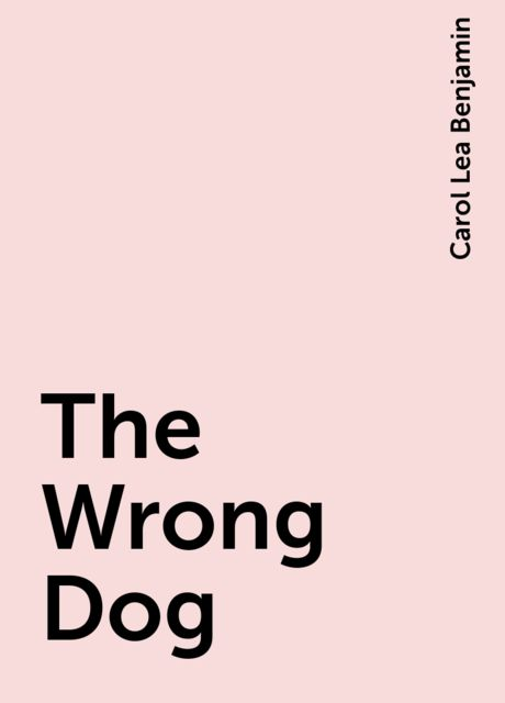 The Wrong Dog, Carol Lea Benjamin