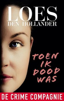 Toen in dood was, Loes den Hollander