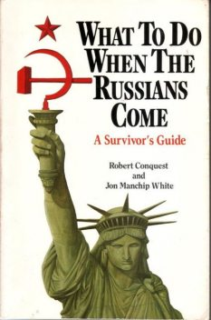 What to Do When the Russians Come, Jon Manchip White, Robert Conquest