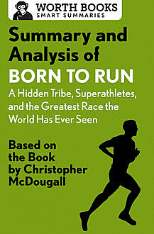 Summary and Analysis of Born to Run: A Hidden Tribe, Superathletes, and the Greatest Race the World Has Never Seen, Worth Books