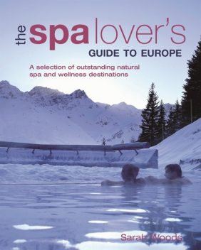 Spa Lover's Guide to Europe, Sarah Woods