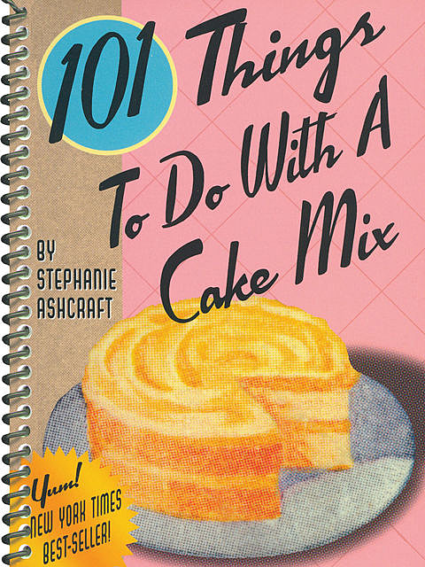 101 Things To Do With a Cake Mix, Stephanie Ashcraft