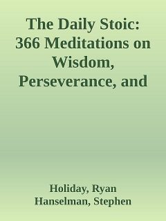 The Daily Stoic: 366 Meditations on Wisdom, Perseverance, and the Art of Living.epub, Ryan, Stephen, Holiday, Hanselman