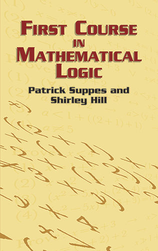 First Course in Mathematical Logic, Patrick Suppes, Shirley Hill
