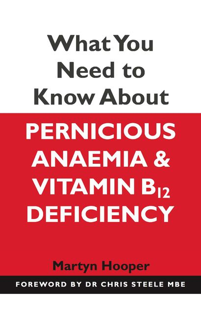 What You Need to Know About Pernicious Anaemia and Vitamin B12 Deficiency, Martyn Hooper