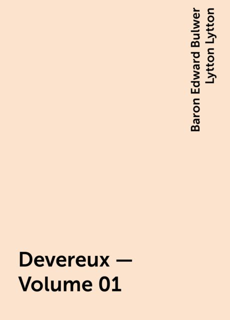 Devereux — Volume 01, Baron Edward Bulwer Lytton Lytton