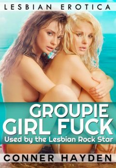 Groupie Girl Fuck: Used by the Lesbian Rock Star, Conner Hayden