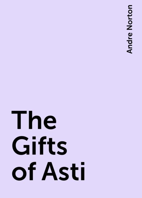 The Gifts of Asti, Andre Norton