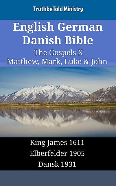 English German Danish Bible – The Gospels X – Matthew, Mark, Luke & John, TruthBeTold Ministry