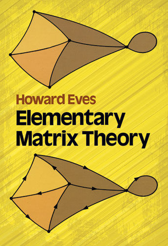 Elementary Matrix Theory, Howard Eves