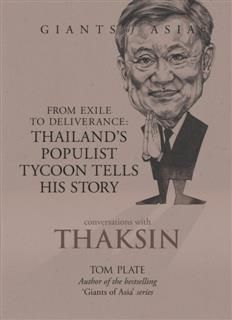 Giants of Asia: Conversations with Thaksin. From Exile to Deliverance: Thailand's Populist Tycoon Tells His Story, Tom Plate