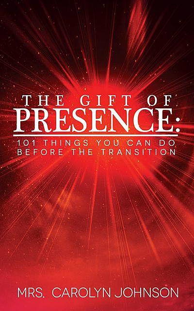 THE GIFT OF PRESENCE, Carolyn Johnson