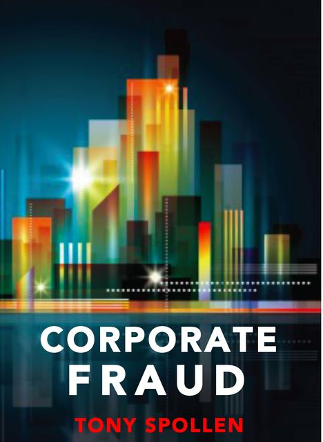 Corporate Fraud: The Danger Within, Tony Spollen