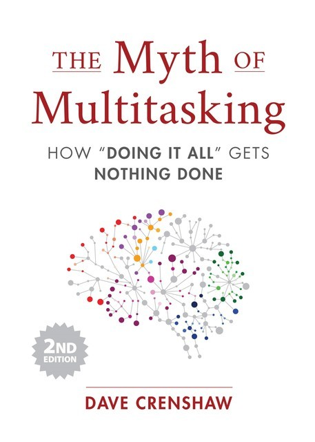The Myth of Multitasking, Second Edition, Dave Crenshaw