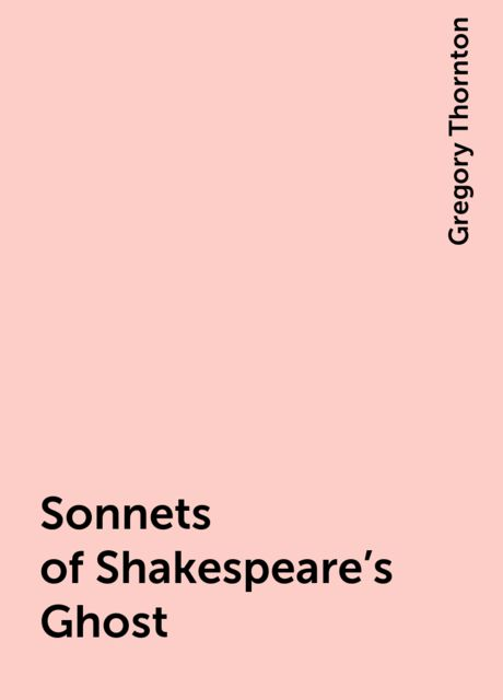 Sonnets of Shakespeare's Ghost, Gregory Thornton