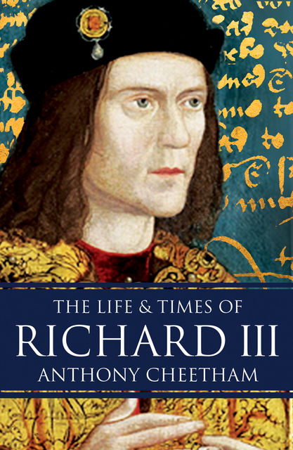 The Life and Times of Richard III, Anthony Cheetham