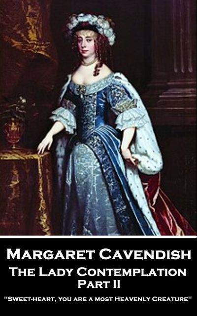 The Lady Contemplation – Part II, Margaret Cavendish