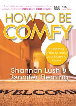 How to be Comfy: Brilliant Ways to Make Your House a Home, Jennifer Fleming, Shannon Lush