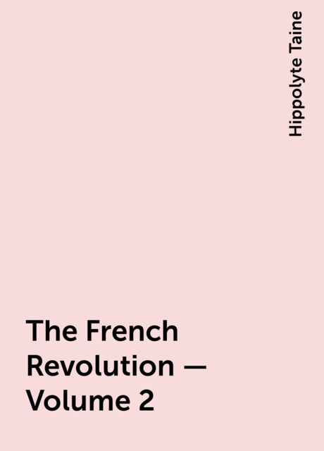 The French Revolution - Volume 2, Hippolyte Taine