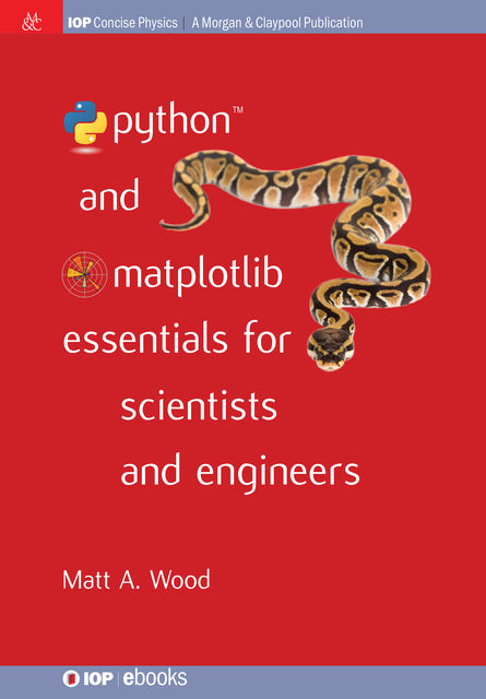 Python and Matplotlib Essentials for Scientists and Engineers, Matt A Wood