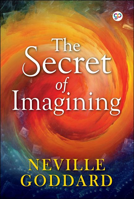 The Secret of Imagining, Neville Goddard