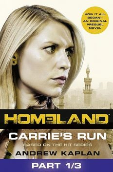 Homeland: Carrie's Run [Prequel Book] Part 1 of 3, Andrew Kaplan