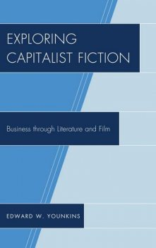 Exploring Capitalist Fiction, Edward W.Younkins