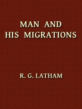 Man and His Migrations, R.G.Latham