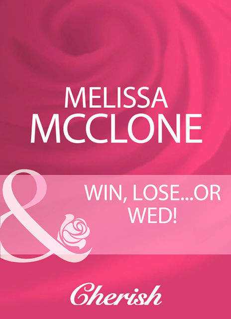 Win, Lose…Or Wed, Melissa Mcclone