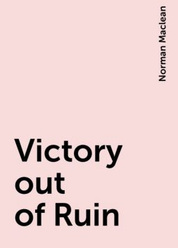 Victory out of Ruin, Norman Maclean