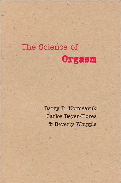 The Science of Orgasm, Barry R. Komisaruk, Beverly Whipple, Carlos Beyer-Flores