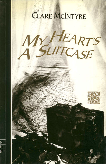 My Heart's a Suitcase (NHB Modern Plays), Clare McIntyre