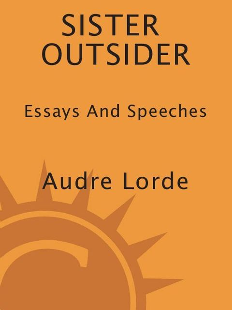 Sister Outsider: Essays and Speeches (Crossing Press Feminist Series), Audre Lorde