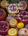 Your Whole Food Plant Based Kitchen – A Quick Guide, Carly Asse, Liz Smith