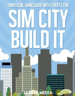 Unofficial Game Guide With Cheats for Sim City Build It, Jabber Media