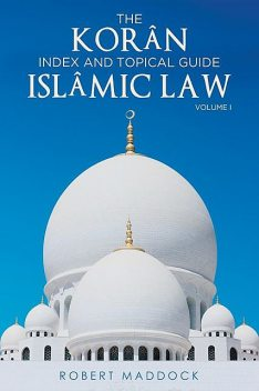 THE Korân Index & Topical Guide Islâmic Law Volume I, Robert Maddock