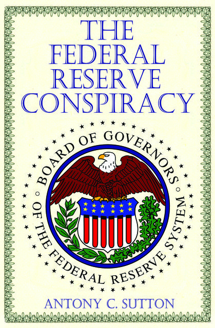 The Federal Reserve Conspiracy, Antony C.Sutton