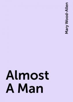 Almost A Man, Mary Wood-Allen