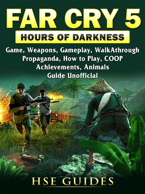 Far Cry 5 Hours of Darkness Game, Weapons, Gameplay, Walkthrough, Propaganda, How to Play, COOP, Achievements, Animals, Guide Unofficial, HSE Guides