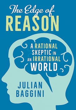 The Edge of Reason: A Rational Skeptic in an Irrational World, Julian Baggini