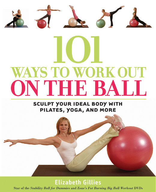 101 Ways to Work Out on the Ball, Elizabeth Gillies