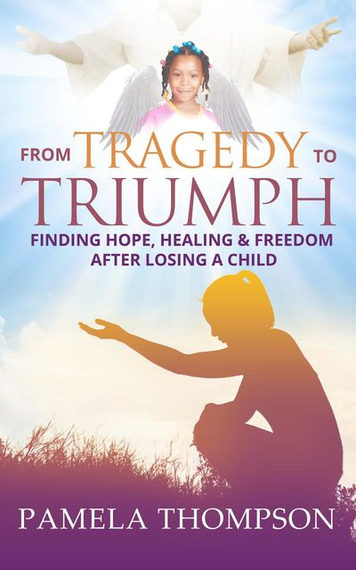 From Tragedy to Triumph, Pamela Thompson