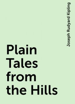 Plain Tales from the Hills, Joseph Rudyard Kipling