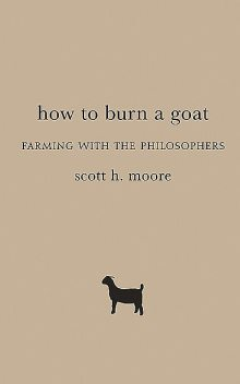 How to Burn a Goat, Scott Moore