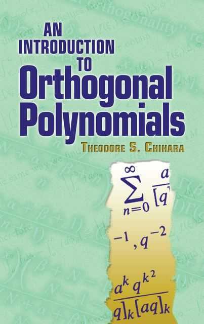 An Introduction to Orthogonal Polynomials, Theodore S Chihara