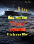 """How Was the """"Titanic"""" Exploded With Domino Effect, Ivan Jilda"""