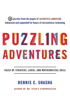 Puzzling Adventures: Tales of Strategy, Logic, and Mathematical Skill, Dennis Shasha