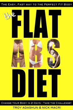 The Flat Abs Diet – Change Your Body in 21 Days – Take the Challenge!, Nick Macri, Troy Adashun
