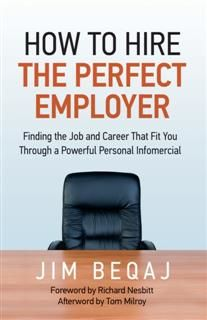 How to Hire the Perfect Employer, Jim Beqaj